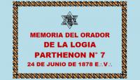 DOCUMENTO HISTÓRICO – 24 DE JUNIO DE 1878 E:.V:. – LOGIA PARTHENON N° 7 (HOY N° 4) – MEMORIA DEL ORADOR – PERÍODO 1877-1878 E:.V:.