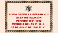 DOCUMENTO HISTÓRICO – 29 DE JUNIO DE 1881 E:.V:. – LOGIA ORDEN Y LIBERTAD N° 2 – ACTA INSTALACIÓN – PERÍODO 1881-1882